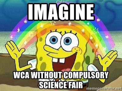 Imagination - imagine wca without compulsory science fair