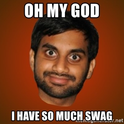 Generic Indian Guy - OH MY GOD  I HAVE SO MUCH SWAG