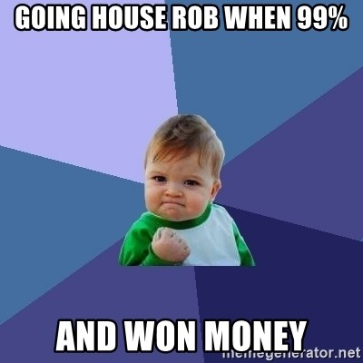 Success Kid - going house rob when 99% and won money