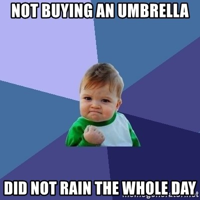 Success Kid - Not buying an umbrella did not rain the Whole day