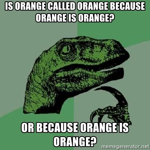 Philosoraptor - is orange called orange because orange is orange? or because orange is orange?