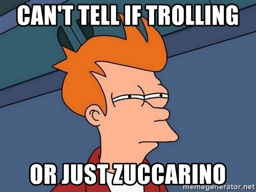 Futurama Fry - CAN'T TELL IF TROLLING OR JUST ZUCCARINO
