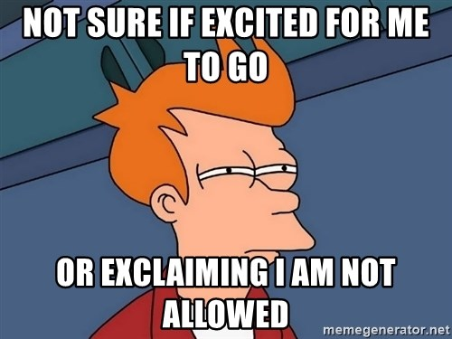 Futurama Fry - not sure if excited for me to go or exclaiming i am not allowed