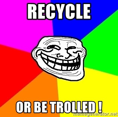 Trollface - recycle or be trolled !