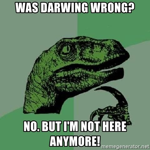 Philosoraptor - was darwing wrong? no. but i'm not here anymore!