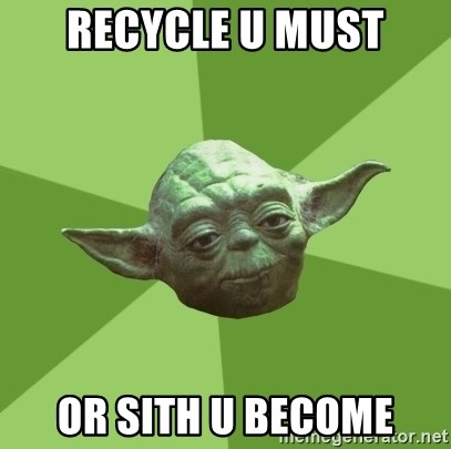 Advice Yoda Gives - recycle u must or sith u become