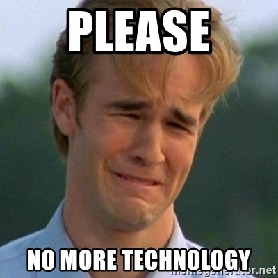 90s Problems - PLEASE NO MORE TECHNOLOGY