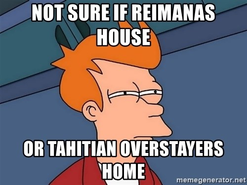 Futurama Fry - not sure if reimanas house  or tahitian overstayers home