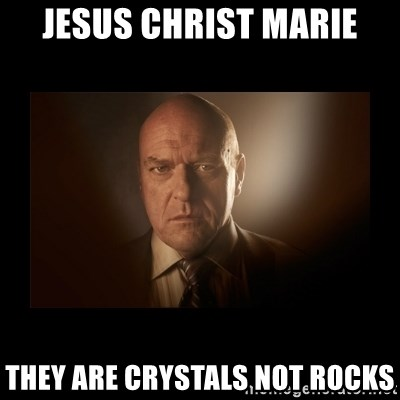 Hank schrader breaking bad - jesus christ marie they are crystals not rocks