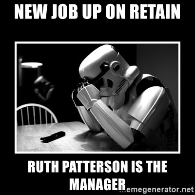 Sad Trooper - NEW JOB UP ON RETAIN  RUTH PATTERSON IS THE MANAGER