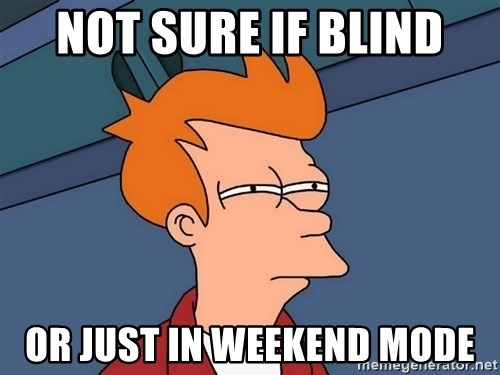 Futurama Fry - not sure if blind or just in weekend mode