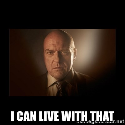 Hank schrader breaking bad -  i can live with that