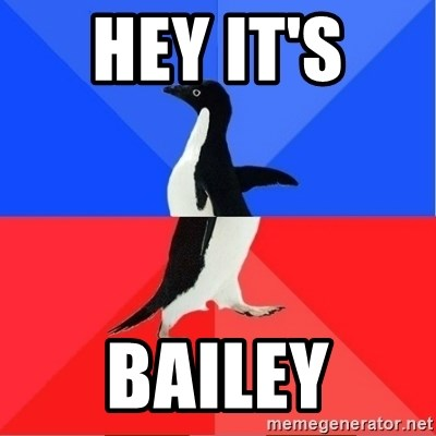 Socially Awkward to Awesome Penguin - HEY IT'S  BAILEY