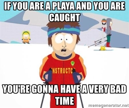 South Park Ski Teacher - If you are a playa and you are caught you're Gonna have a very bad time