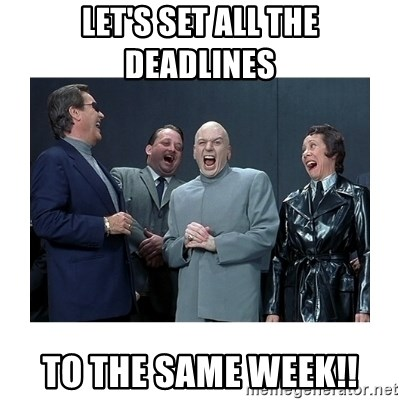 Dr. Evil Laughing - LET's set all the deadlines To the same week!!