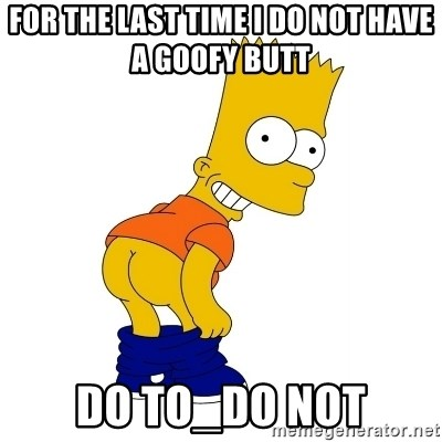 Barthes Simpson - for the last time i do not have a goofy butt  do to_do not