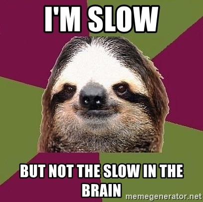 Just-Lazy-Sloth - I'M SLOW BUT NOT THE SLOW IN THE BRAIN