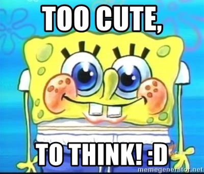 Epic Spongebob Face - TOO CUTE, TO THINK! :D