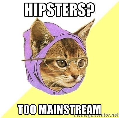 Hipster Cat - hipsters? Too mainstream