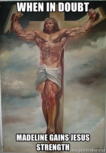 Muscles Jesus - when in doubt madeline gains jesus strength
