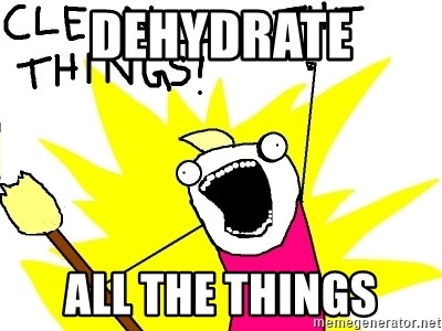 clean all the things - Dehydrate all the things