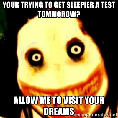 Tipical dream - YOUR TRYING TO GET SLEEPIER A TEST TOMMOROW? ALLOW ME TO VISIT YOUR DREAMS