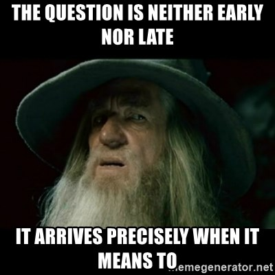 no memory gandalf - The question is neither early nor late It arrives PRECISELY when it means to
