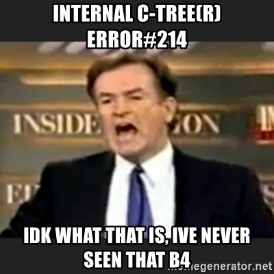 bill o' reilly fuck it - internal c-tree(R) error#214 idk what that is, ive never seen that b4