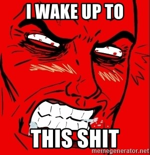 Rage Face - I wake up to this shit