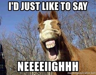 Horse - I'd just like to say neeeeiighhh