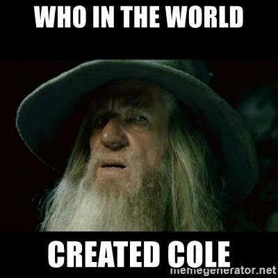 no memory gandalf - WHO IN THE WORLD CREATED COLE