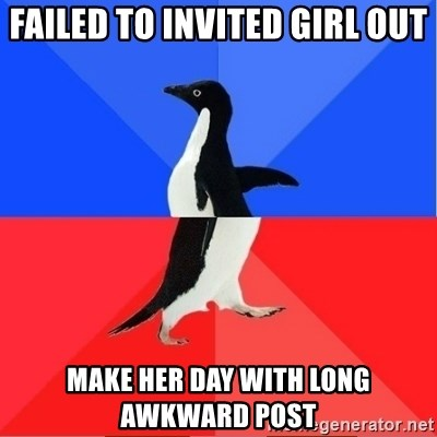 Socially Awkward to Awesome Penguin - Failed to invited girl out Make her day with long awkward post