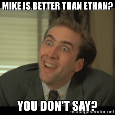 Nick Cage - MIKE IS BETTER THAN ETHAN? YOU DON'T SAY?