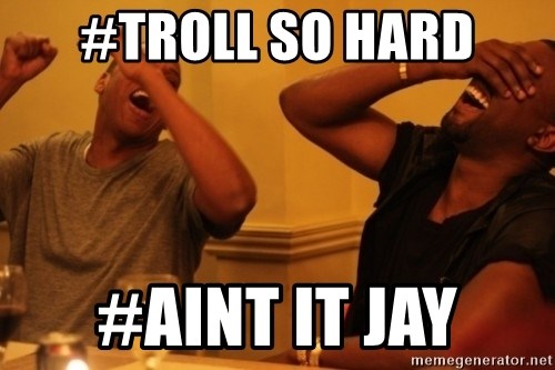 Kanye and Jay - #TROLL SO HARD #AINT IT JAY