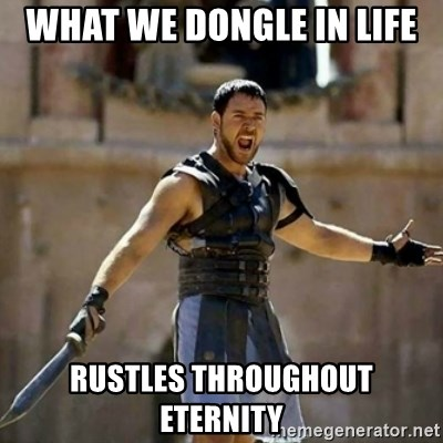 GLADIATOR - What we dongle in life Rustles throughout eternity