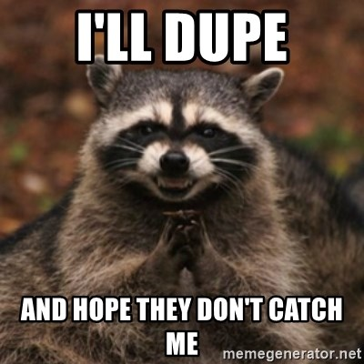 evil raccoon - I'LL DUPE AND Hope they don't catch me