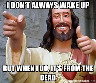 Hippie Jesus - I don't always wake up but when i do, it's from the dead
