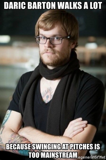 hipster Barista - Daric barton walks a lot because swinging at pitches is too mainstream