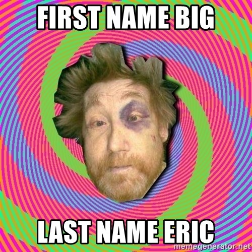 Russian Boozer - First name big Last name eric