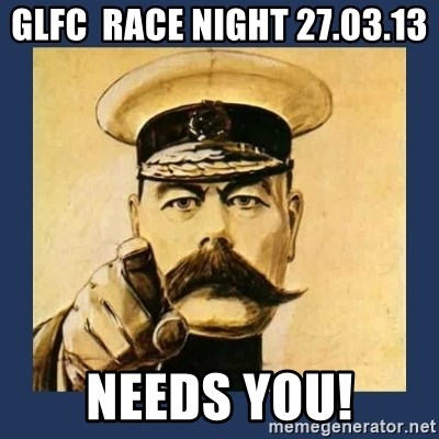 your country needs you - GLFC  RACE NIGHT 27.03.13 NEEDS YOU!