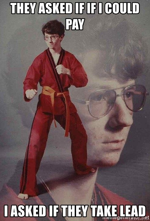 Karate Kyle - They asked if If I could pay I aSked if they take lead