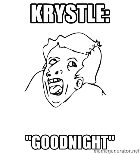 "genius rage meme - KRYSTLE: ""GOODNIGHT"""