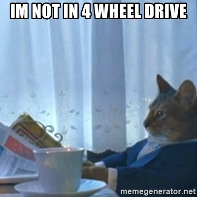 Sophisticated Cat Meme - im not in 4 wheel drive