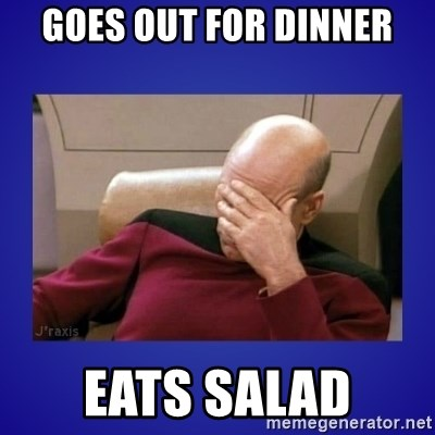 Picard facepalm  - Goes out for dinner Eats salad