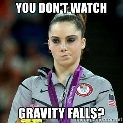 Not Impressed McKayla - YOU DON'T WATCH  GRAVITY FALLS?
