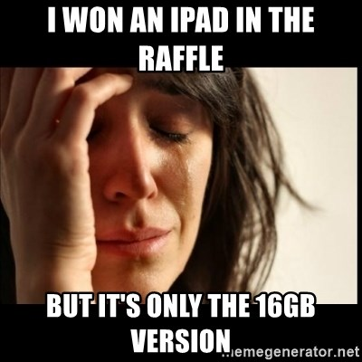 First World Problems - I won an iPad in the raffle but it's only the 16GB version