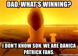 The Lion King - dad, what's winning? i don't know son. we are danica patrick fans.