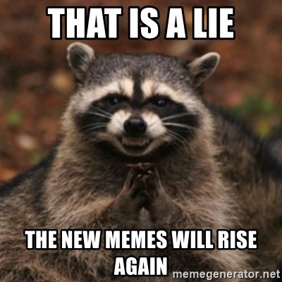 evil raccoon - That is a lie the new memes will rise again