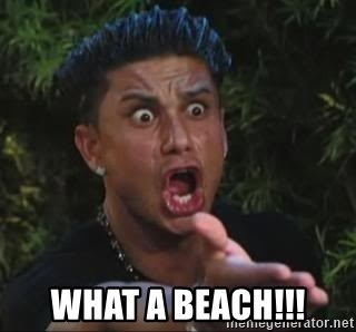 She's too young for you brah -  WHAT A BEACH!!!