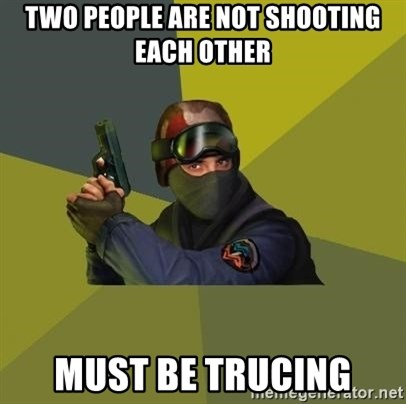 Counter Strike - two people are not shooting each other must be trucing